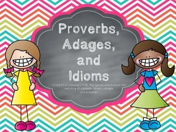 This digital file contains 43 pages: 28 page slideshow presentation about proverbs, adages and idioms 2 practice sheets (cut and paste sort & a fill in the blank activity) with answer keys 24 card sort and recording sheet (12 phrases and meanings) with answer keys 3 anchor charts to display the meaning of proverbs, adages, and idioms  Check out my other figurative language product:   Figurative Language-Proverbs, Adages, Idioms, Metaphors, & Similes Both sets coordinate, but are not ...