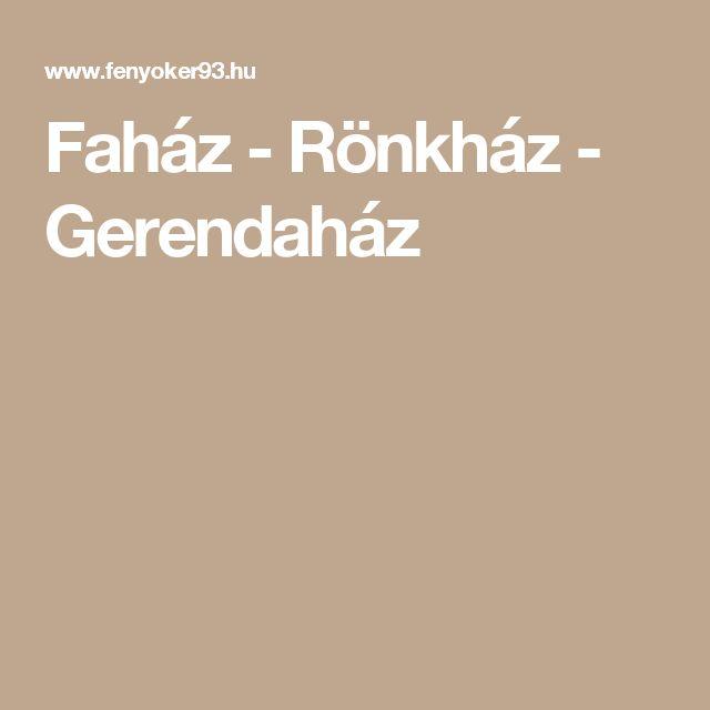 Faház - Rönkház - Gerendaház