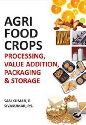 Agriculture Books, Agri-Food Crops Processing Value Addition Packaging and Storage - www.nipabooks.com