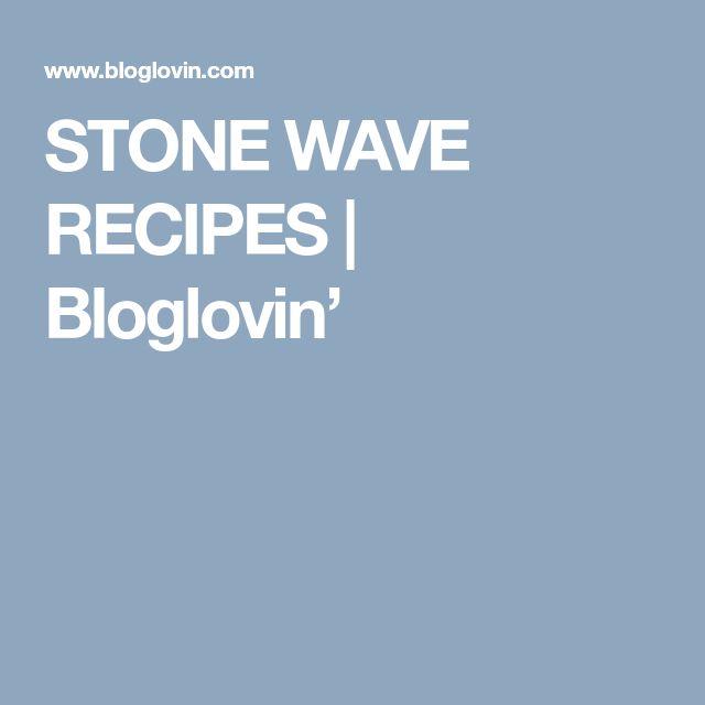 STONE WAVE RECIPES | Bloglovin'