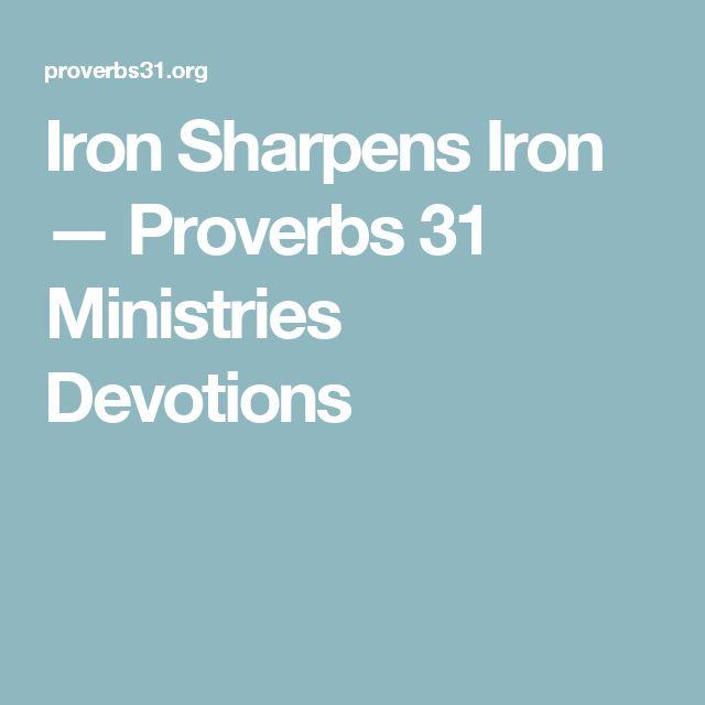 Iron Sharpens Iron — Proverbs 31 Ministries Devotions