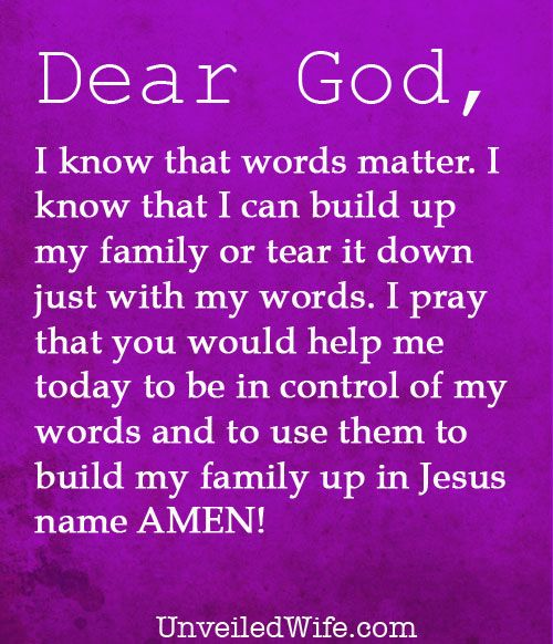 Prayer Of The Day – Words Matter --- Dear Lord, I know that words matter. I know that I can build up my family or tear it down just with my words. I pray that you would help me today to be in control of my […]… Read More Here http://unveiledwife.com/prayer-of-the-day-words-matter/ #marriage #love