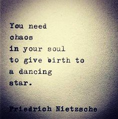 Nietzsche's idea is that out of that lack of order, a dancing star should be born. ~Carl Jung, Zarathustra Seminar, Page 106