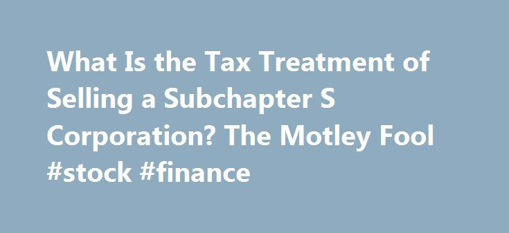 """What Is the Tax Treatment of Selling a Subchapter S Corporation? The Motley Fool #stock #finance http://stock.remmont.com/what-is-the-tax-treatment-of-selling-a-subchapter-s-corporation-the-motley-fool-stock-finance/  medianet_width = """"300"""";   medianet_height = """"600"""";   medianet_crid = """"926360737"""";   medianet_versionId = """"111299"""";   (function() {       var isSSL = 'https:' == document.location.protocol;       var mnSrc = (isSSL ? 'https:' : 'http:')…"""