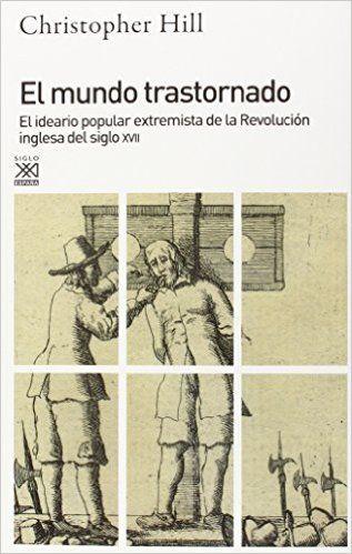 El mundo trastornado : el ideario popular extremista en la revolución inglesa del siglo XVII / Christopher Hill