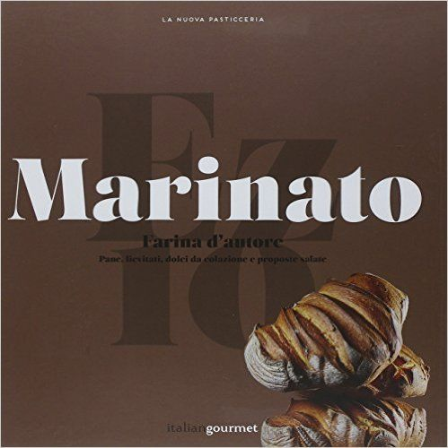 Amazon.it: Farina d'autore. Pane, lievitati, dolci da colazione e proposte salate - Ezio Marinato - Libri