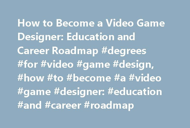 How to Become a Video Game Designer: Education and Career Roadmap #degrees #for #video #game #design, #how #to #become #a #video #game #designer: #education #and #career #roadmap http://new-zealand.remmont.com/how-to-become-a-video-game-designer-education-and-career-roadmap-degrees-for-video-game-design-how-to-become-a-video-game-designer-education-and-career-roadmap/  # How to Become a Video Game Designer: Education and Career Roadmap Should I Become a Video Game Designer? Video game…