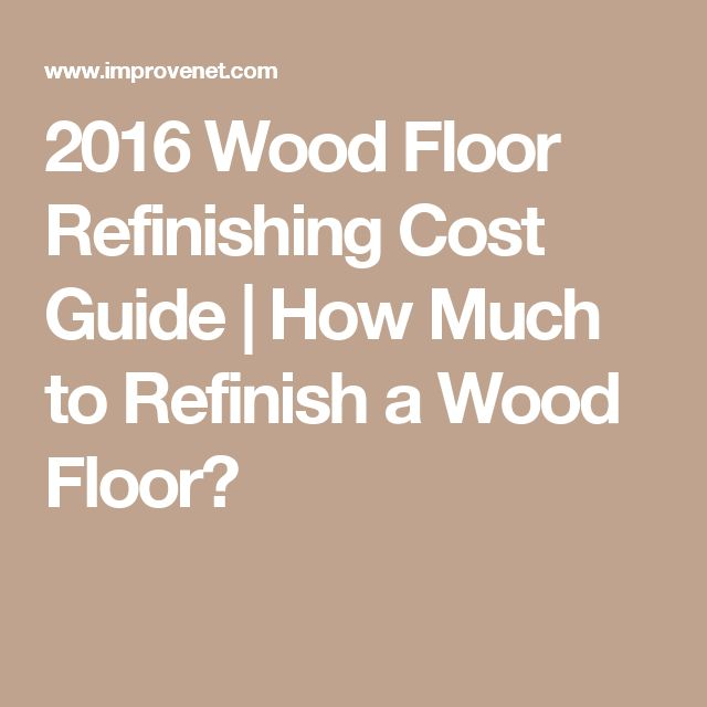 2016 Wood Floor Refinishing Cost Guide | How Much to Refinish a Wood Floor?