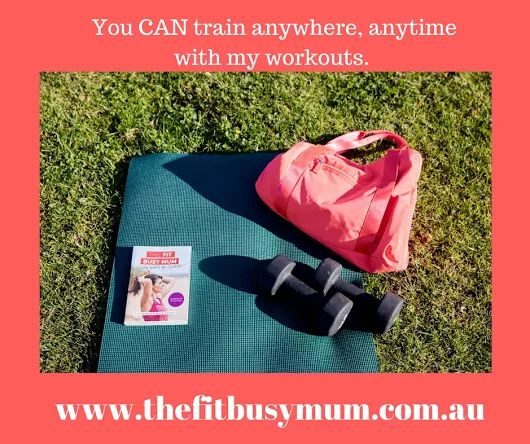Short workouts available in my book The Fit Busy Mum: Seven habits for success www.thefitbusymum.com.au