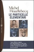 Le particelle elementari - Michel Houellebecq - 558 recensioni su Anobii