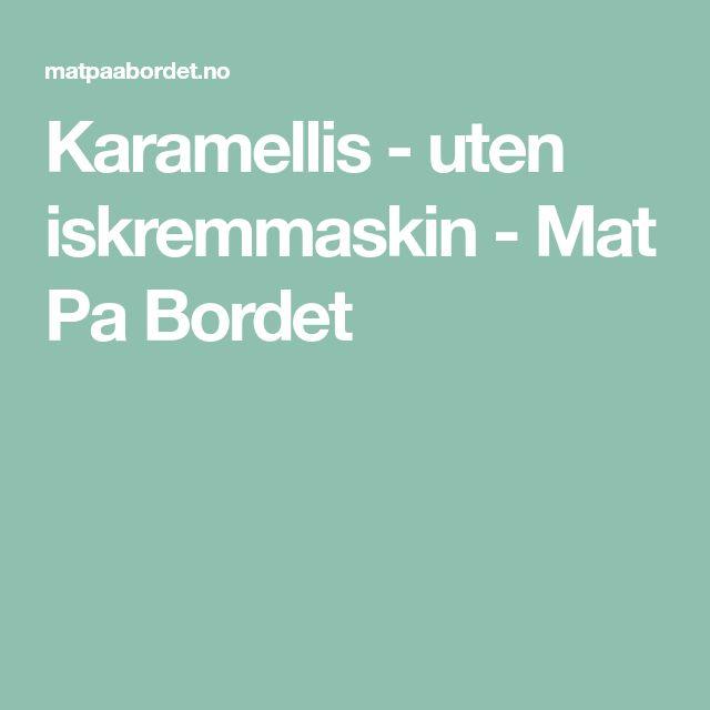 Karamellis - uten iskremmaskin - Mat Pa Bordet