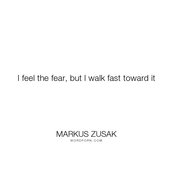 best i am the messenger images markus zusak the  markus zusak i feel the fear but i walk fast toward it