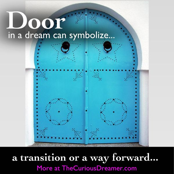 A door in a dream can symbolize a transition or a way forward in the dreamer's waking life.... More at TheCuriousDreamer. #DreamMeaning #DreamSymbols