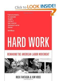 Hard Work: Remaking the American Labor Movement by Rick Fantasia. $23.53. Publication: June 16, 2004. Publisher: University of California Press; 1 edition (June 16, 2004). Author: Rick Fantasia. Edition - 1