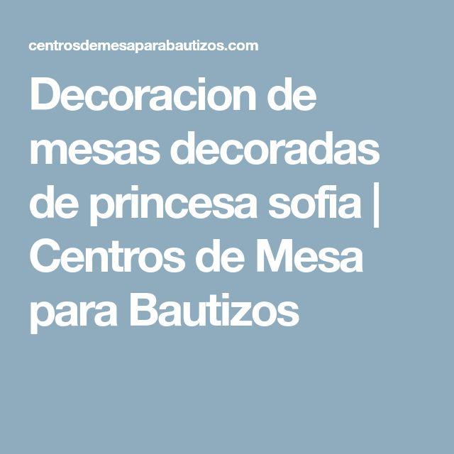 Decoracion de mesas decoradas de princesa sofia | Centros de Mesa para Bautizos