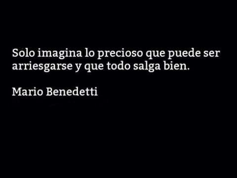 Sólo imagina... Mario Benedetti.