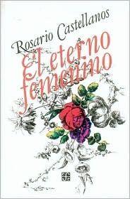 El Eterno Femenino / Rosario Castellanos.  Enero 2014 (Libro 4) ***
