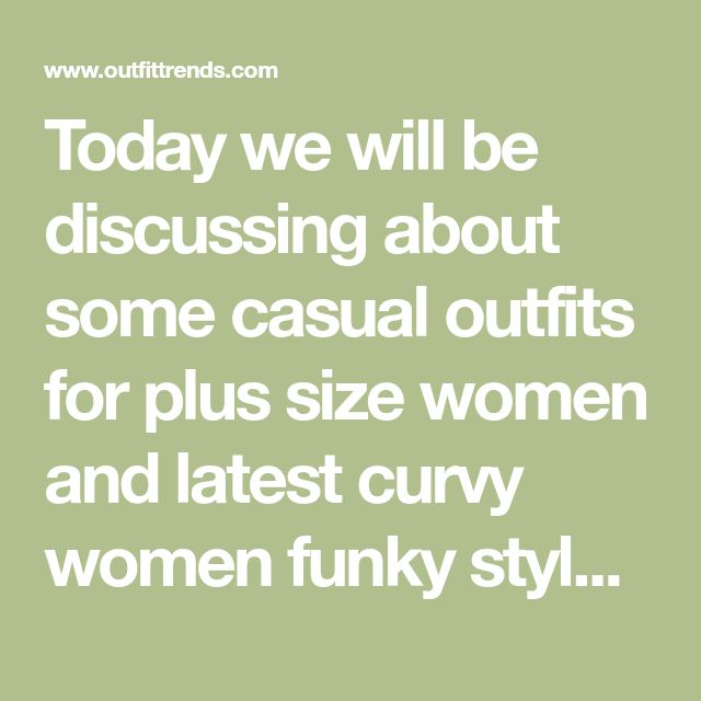 Today we will be discussing about some casual outfits for plus size women and latest curvy women funky style. For young women who are plus size. Casual ou