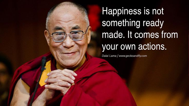 uitspraken dalai lama geluk | Happiness is not something ready made. It comes from your own actions ...