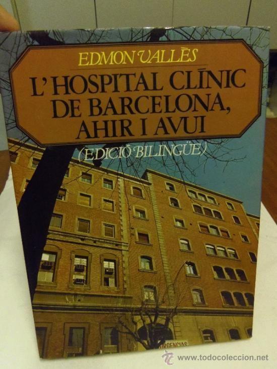 CURIOSO LIBRO. EL HOSPITAL CLINIC DE BARCELONA. EDMON VALLES. CON FOTOS DE LA HISTORIA