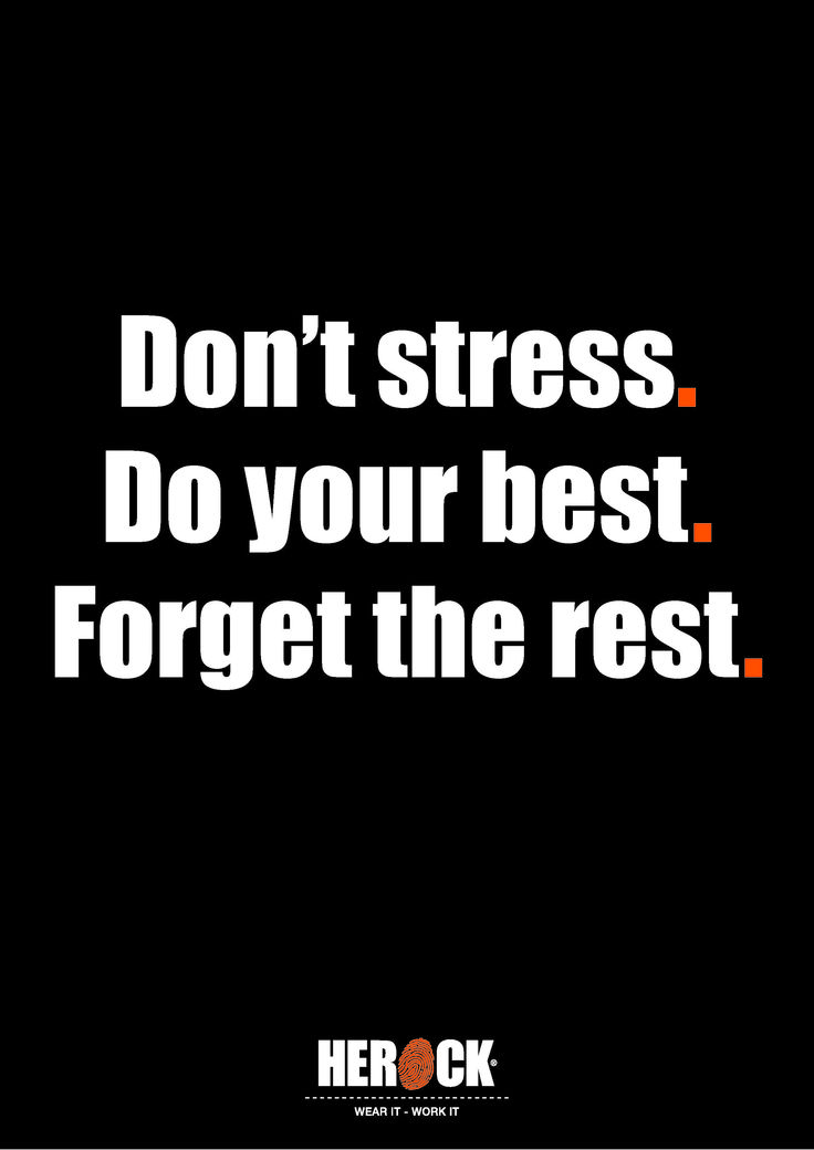 HEROCK QUOTE:  Don't stress. Do your best. Forget the rest.
