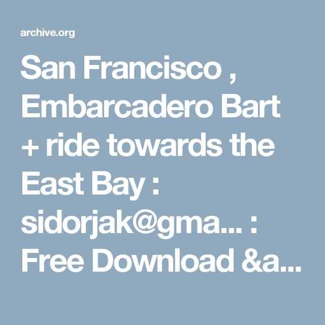 San Francisco , Embarcadero Bart + ride towards the East Bay : sidorjak@gma... : Free Download & Streaming : Internet Archive