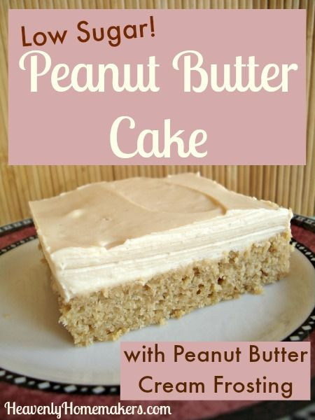 Low Sugar Peanut Butter Cake with Peanut Butter Cream Frosting