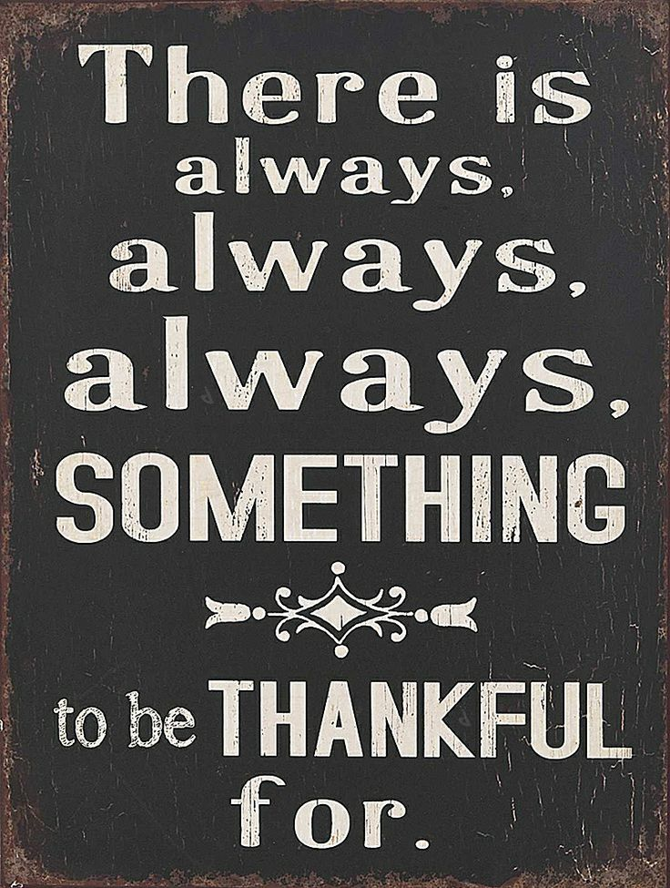 There is always, always, always something to be thankful ...