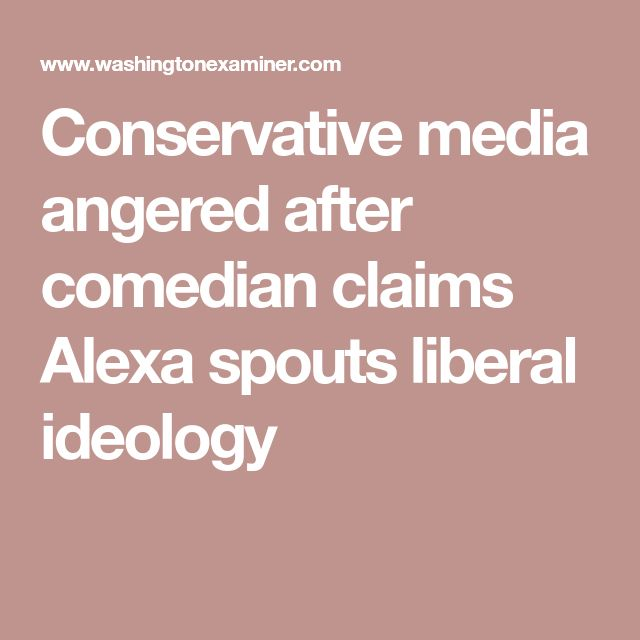 Conservative media angered after comedian claims Alexa spouts liberal ideology