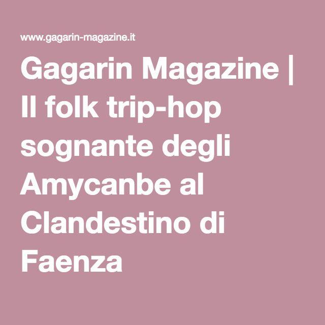 Gagarin Magazine | Il folk trip-hop sognante degli Amycanbe al Clandestino di Faenza