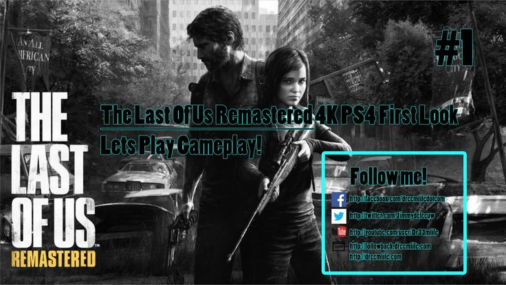 The Last of Us Remastered First Look Lets Play Gameplay Walkthrough #1 4K The Last of Us Remastered First Look Lets Play Gameplay Walkthrough #1 4K Follow me like me share and comment this video! Let's aim for 300 LIKES if you enjoy and want more The Last of Us Remastered. In this video I am showing you a first look on the first hour of The Last of Us Remastered for PS4 in 4K Quality. Its recorded in 1080P but bumped up to 4K with my editing software! Check out this wonderfull game. Next…