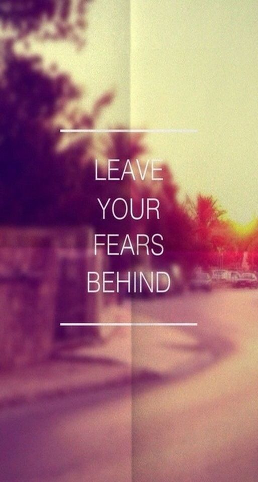 Leave your fear behind