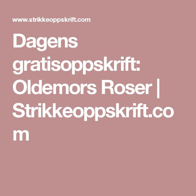 Dagens gratisoppskrift: Oldemors Roser | Strikkeoppskrift.com