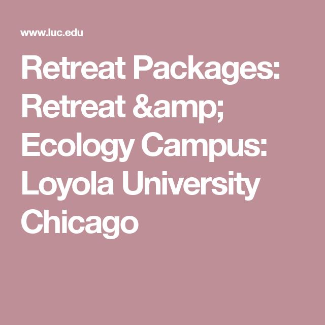 Retreat Packages: Retreat & Ecology Campus: Loyola University Chicago