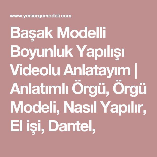 Başak Modelli Boyunluk Yapılışı Videolu Anlatayım | Anlatımlı Örgü, Örgü Modeli, Nasıl Yapılır, El işi, Dantel,
