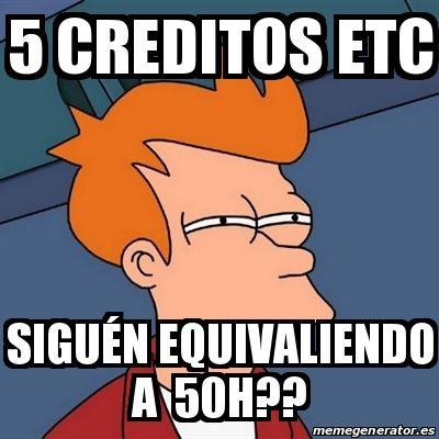 Meme Futurama Fry - 5 creditos etc siguén equivaliendo a 50h?? - 15069347