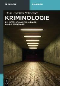 Kriminologie. Ein internationales Handbuch: Band 1: Grundlagen (de Gruyter Handbuch)  Hans Joachim Schneider