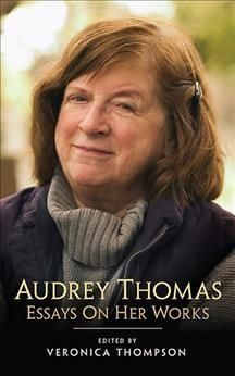 Audrey Thomas: Essays on Her Works