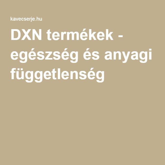 DXN termékek - egészség és anyagi függetlenség kavecserje.hu