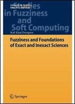 Fuzziness And Foundations Of Exact And Inexact Sciences (studies In Fuzziness And Soft Computing) free ebook