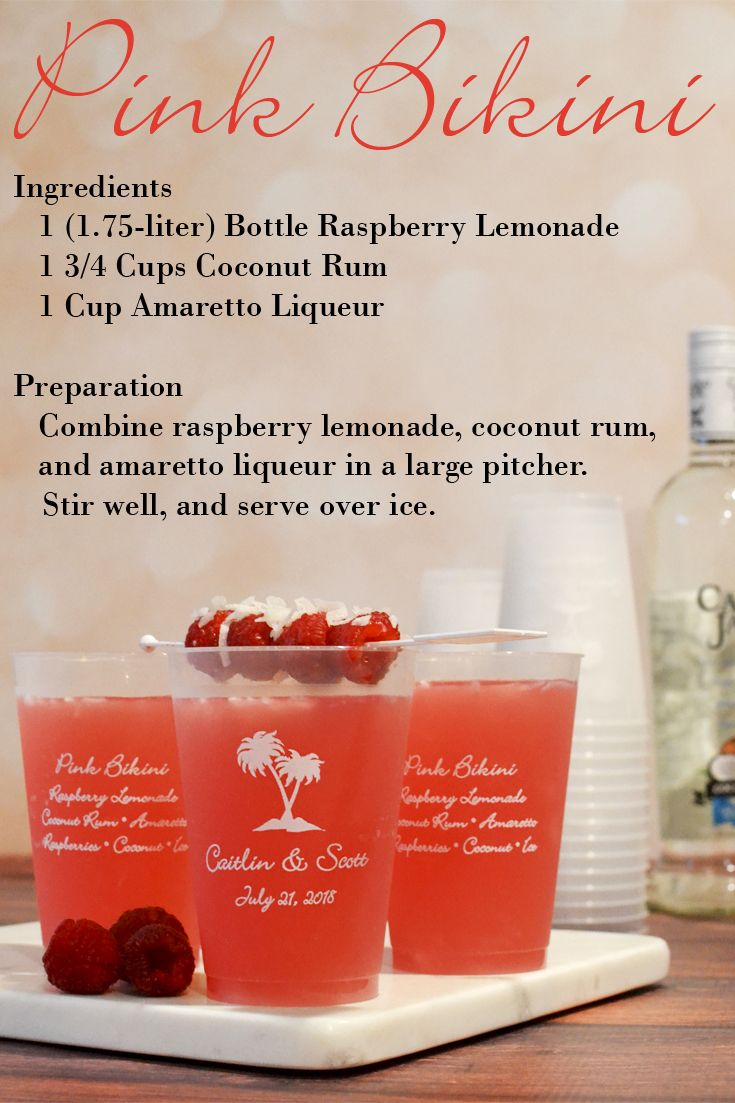 The perfect alcoholic beverage for a destination wedding or reception on the beach, make your signature drink a Pink Bikini made with raspberry lemonade, coconut rum, and Amaretto. Serve your drinks in 12 oz. frosted plastic cups personalized with a design, bride and groom's name, and wedding date on one side and drink ingredients on the other side for a fun wedding souvenir. The cups can be ordered at http://myweddingreceptionideas.com/12_oz_personalized_frosted_plastic_cups.asp