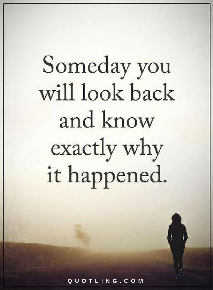Quotes Someday you will look back and know exactly why it happened.