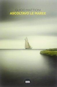 Ascoltavo le maree, di Guido Mattioni