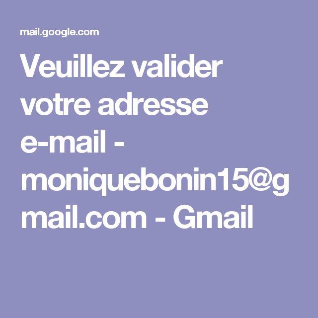 Veuillez valider votre adresse e-mail - moniquebonin15@gmail.com - Gmail