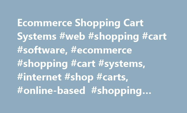Ecommerce Shopping Cart Systems #web #shopping #cart #software, #ecommerce #shopping #cart #systems, #internet #shop #carts, #online-based #shopping #platforms http://las-vegas.nef2.com/ecommerce-shopping-cart-systems-web-shopping-cart-software-ecommerce-shopping-cart-systems-internet-shop-carts-online-based-shopping-platforms/  # Web Shopping Cart Software Are you planning to take your business online? It's definitely a wise decision, as the Internet opportunities allow merchants to reach a…