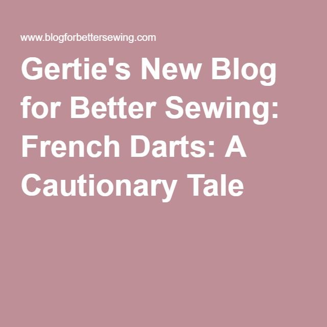 Gertie's New Blog for Better Sewing: French Darts: A Cautionary Tale