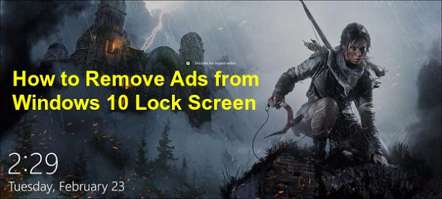 Windows 10 Spotlight feature showing tomb raider ads on Lock Screen, You can disable it from settings. Here is how to remove ads from Windows 10 lock screen. How to prevent ads showing in Windows 10 lock screen, how to disable ads on windows 10 lock screen,
