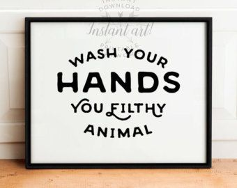 Wash Your Hands Ya Filthy Animal PRINTABLE by TheCrownPrints