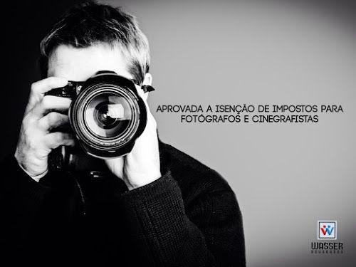 Blog Wasser Adv: Câmara aprova isenção fiscal na importação de equipamento fotográfico profissional