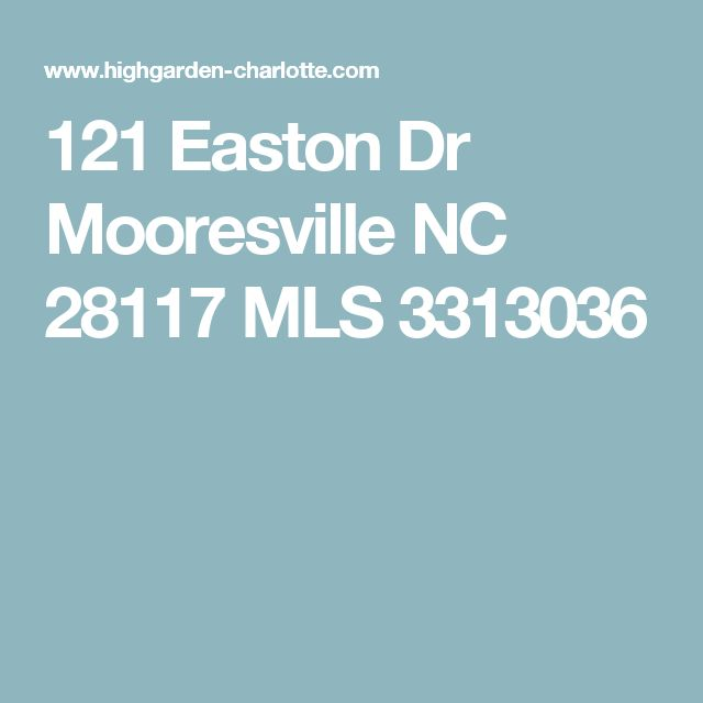121 Easton Dr Mooresville NC 28117 MLS 3313036